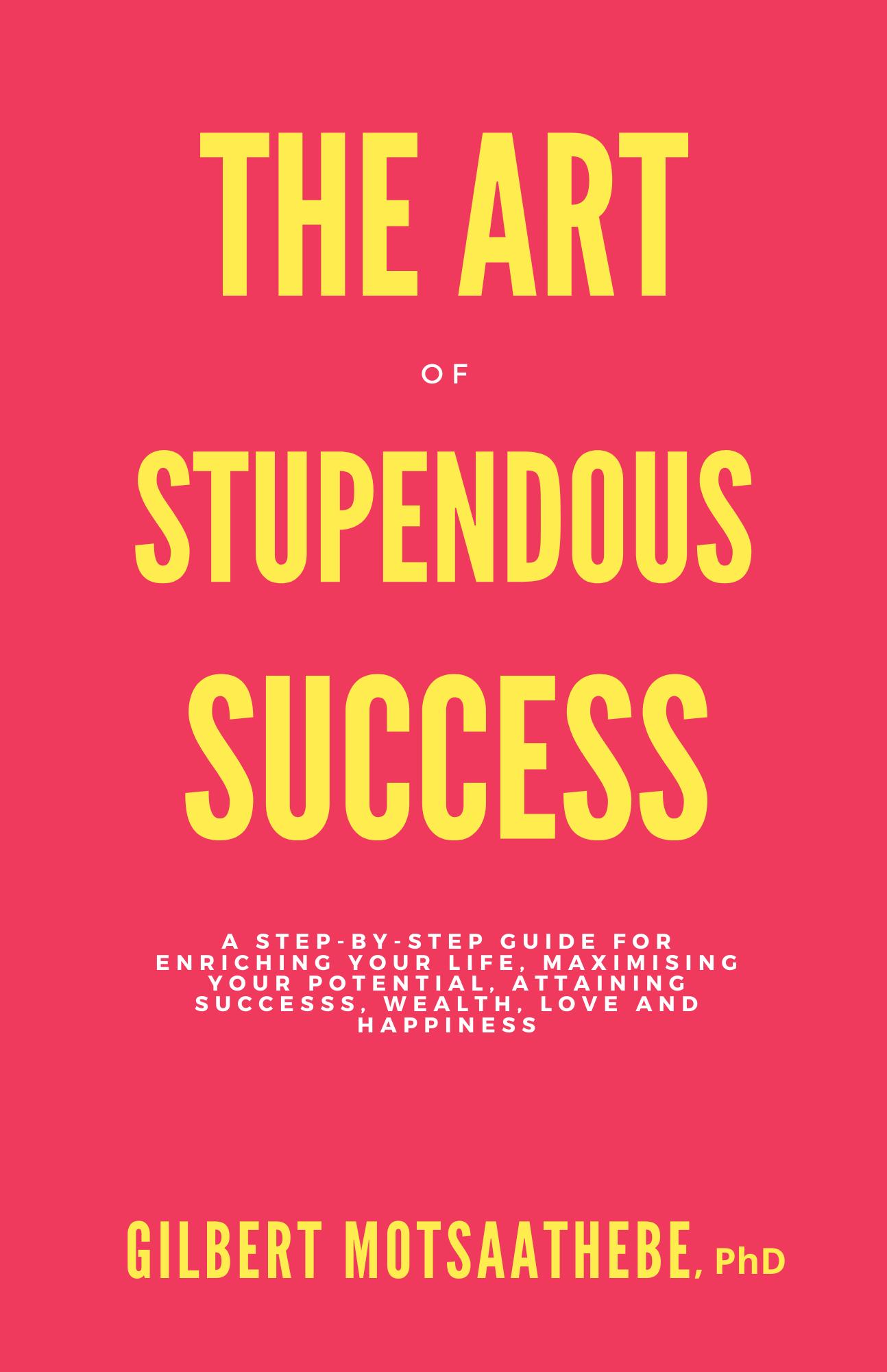 The Art of Stupendous Success by Gilbert Motsaathebe