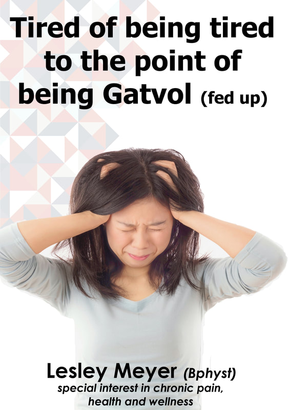 Tired of being tired to the point of being Gatvol! - Lesley Meyer