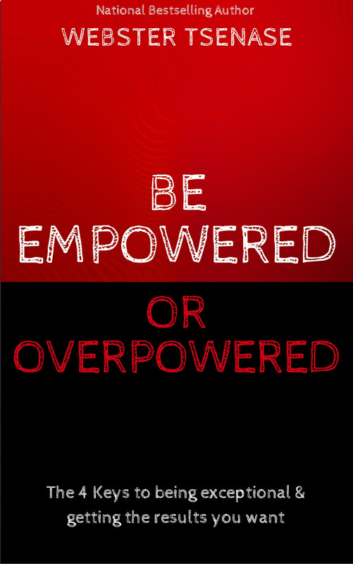 Be Empowered or Overpowered - Webster Tsenase