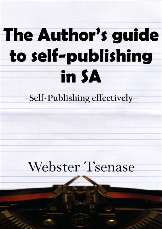 The Author's guide to self-publishing in South Africa - Webster Tsenase
